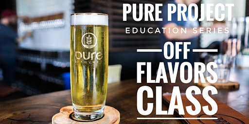 Pure Project Education Series: Beer Off Flavors Class