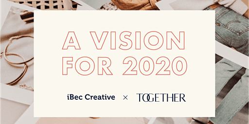A Vision for 2020 - iBec Creative x Together
