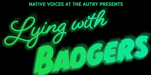 Native Voices at the Autry Presents: Lying with Badgers PREVIEW