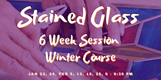 Beginning Stained Glass (6 week session Winter Course)