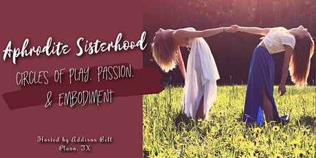 Aphrodite Sisterhood: Circles of Play, Passion, & Embodiment tickets