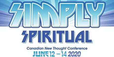 "2020 Canadian New Thought Conference - ""Simply Spiritual"" tickets"