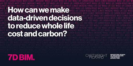 7D BIM: data-driven decisions to reduce whole life cost and carbon