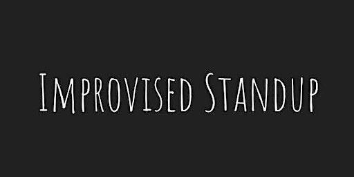Improvised Standup