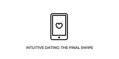 Intuitive Dating: The Final Swipe tickets