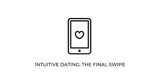 Intuitive Dating: The Final Swipe