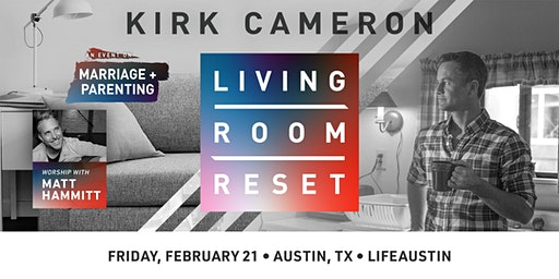 Living Room Reset with Kirk Cameron- Live in Person (Austin, TX)