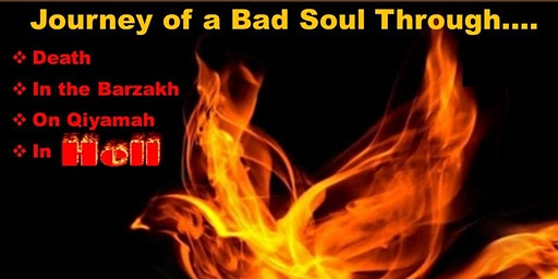 Journey of a Bad Soul Through Death; in the Barzakh; on Qiyamah and in Hell