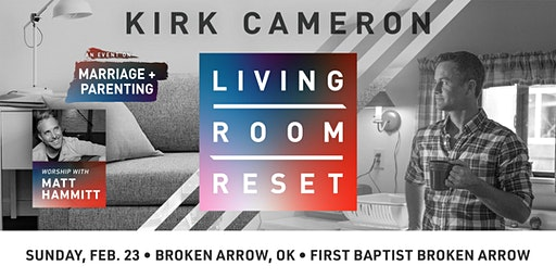 Living Room Reset with Kirk Cameron- Live in Person (Broken Arrow, OK)