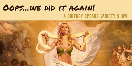 Oops!...We Did It Again: A Britney Spears Variety Show tickets