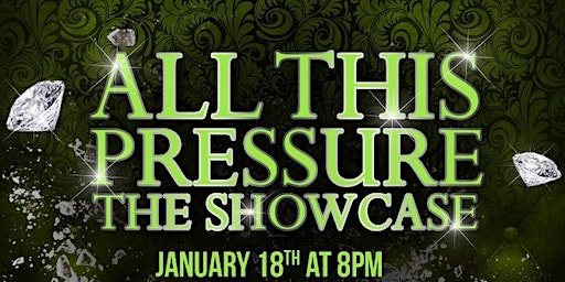 ALL THIS PRESSURE THE SHOWCASE