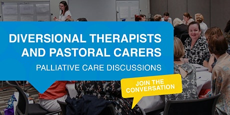Diversional Therapists and Pastoral Carers Palliative Care Discussions tickets