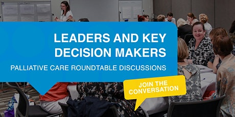 Leaders and Key  Decision Makers Palliative Care Roundtable Discussions tickets