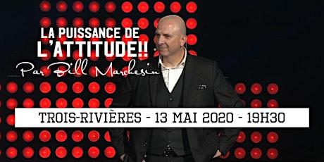 TROIS-RIVIÈRES -  La puissance de l'attitude!! 25$ billets