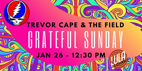 Grateful Sunday with Trevor Cape & the Field tickets