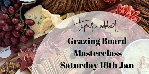 Tapas Addict Grazing Board  Masterclass 18th January 2020