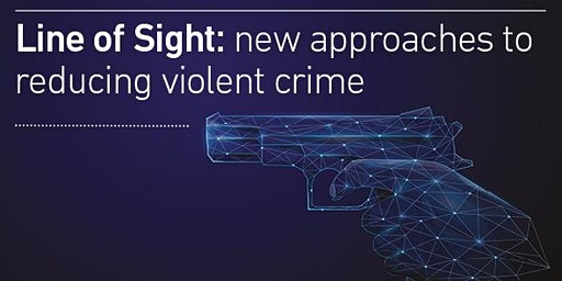 Line of Sight: new approaches to reducing violent crime