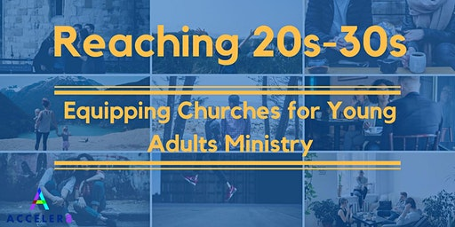 Reaching 20s-30s - Equipping Churches for Young Adults Ministry