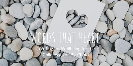 Words That Heart - Writing for Wellbeing for Childless-Not-By-Choice People tickets