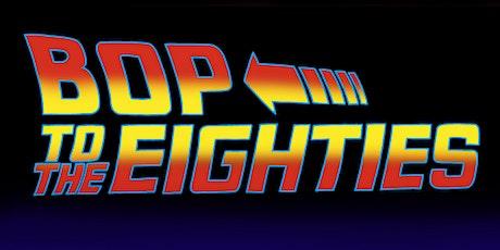 Bop To The Eighties tickets