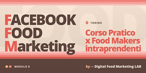 8. Facebook Food Marketing | Corso per Food Makers Intraprendenti - Torino