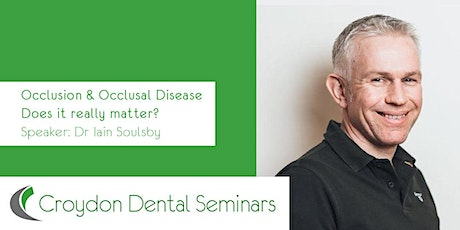 Occlusion & Occlusal Disease. Does it really matter? - Iain Soulsby tickets