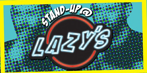 Comedy, Comedy, Comedy: STAND UP @ LAZY'S