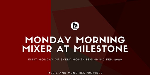 MONDAY MORNING MIXER AT MILESTONE!