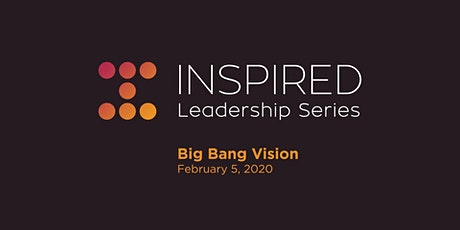 Inspired Leadership Series - Big Bang Vision tickets