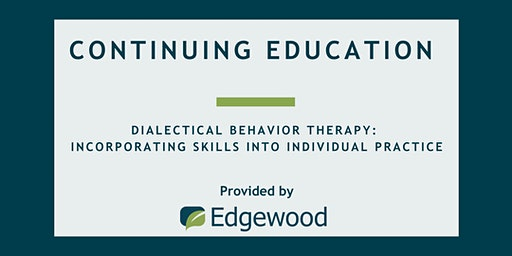 Dialectical Behavior Therapy: Incorporating Skills Into Practice