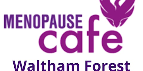 Menopause Cafe - Waltham Forest - London UK tickets