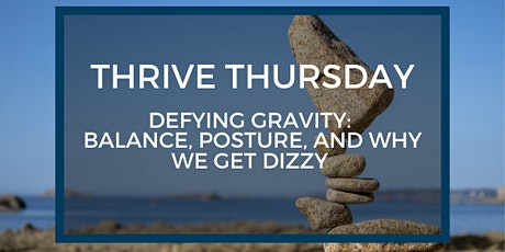 Thrive Thursday: Defying Gravity - Balance, Posture, and Why We Get Dizzy  tickets