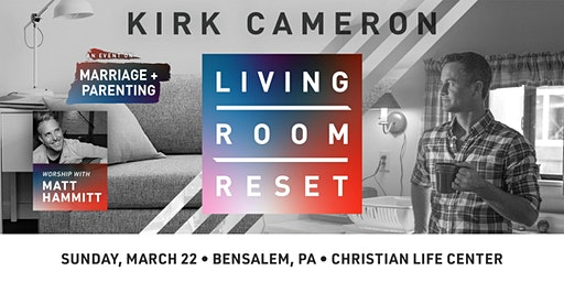 Living Room Reset with Kirk Cameron- Live in Person (Bensalem, PA)