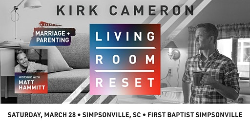 Living Room Reset with Kirk Cameron- Live in Person (Simpsonville, SC)