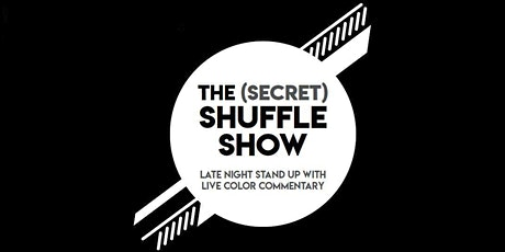 The Secret Shuffle Show (Stand-up Comedy w/ Live Color Commentary) tickets
