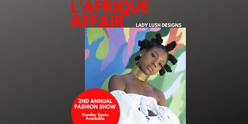 L'AFRIQUE AFFAIR 2020: Lady Lush Designs 2nd Annual Fashion Show