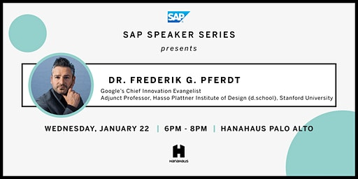 SAP Speaker Series Presents Dr. Frederik G. Pferdt (Google's Chief Innovation Evangelist)