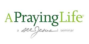 A Praying Life Seminar - Phoenix, AZ