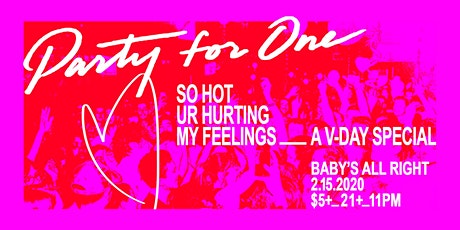 Party For One: So Hot Ur Hurting My Feelings V-Day Special tickets