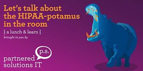 The HIPAA-potamus in the Room - Lunch & Learn with PSIT tickets