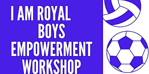 Copy of I AM ROYAL BOYS EMPOWERMENT WORKSHOP
