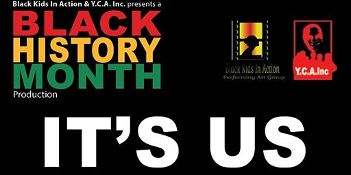 Black Kids in Action stage production black history month presents  IT'S US