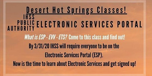 Desert Hot Springs! Register for the IHSS Electronic Services Portal Now!
