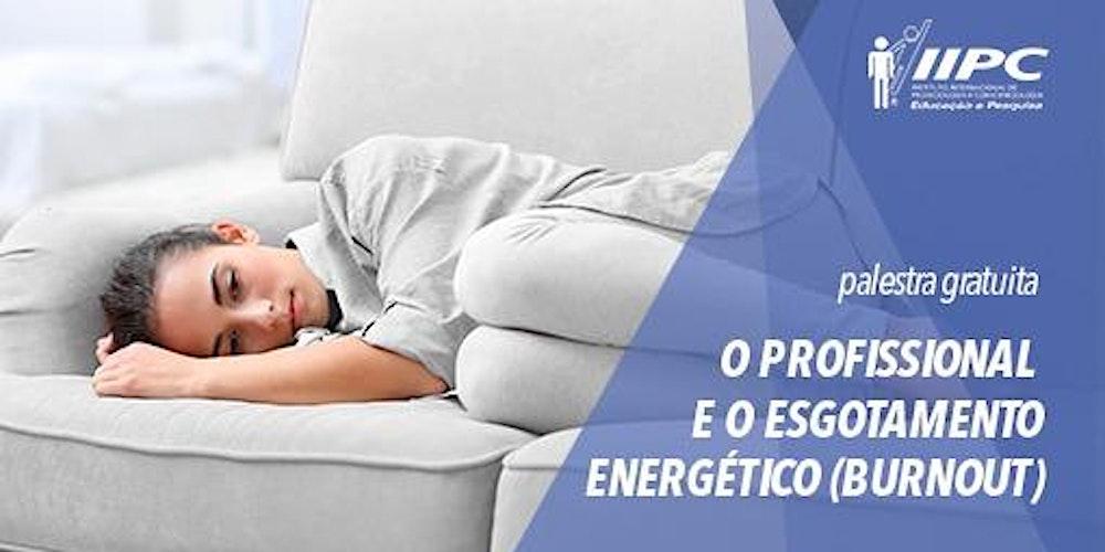 Resultado de imagem para PALESTRA GRATUITA: O PROFISSIONAL E O ESGOTAMENTO ENERGÉTICO (BURNOUT)