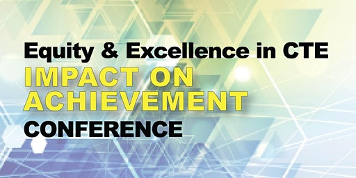 Equity & Excellence in CTE Impact on Achievement Conference, 2020