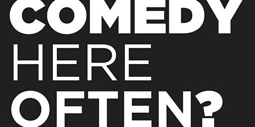 Comedy Here Often? Monthly Showcase!