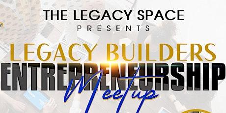 Legacy Builders Entrepreneurship Meetup tickets