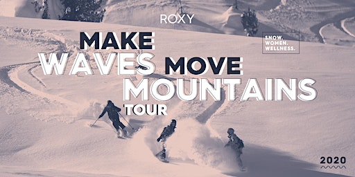 ROXY MAKE WAVES MOVE MOUNTAINS TOUR Ride Day with Robin Van Gyn