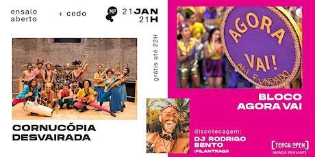 21/1 - BLOCO AGORA VAI + CORNUCÓPIA DESVAIRADA + DJ RODRIGO BENTO NO MP ingressos