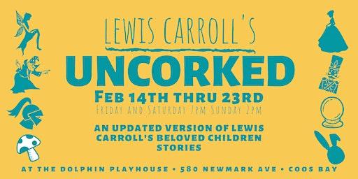 Lewis Carroll's UNCORKED! Feb 14